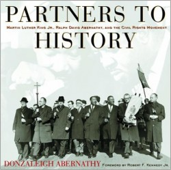 Partners to History: Martin Luther King Jr., Ralph David Abernathy, and the Civil Rights Movement by Donzaleigh Abernathy